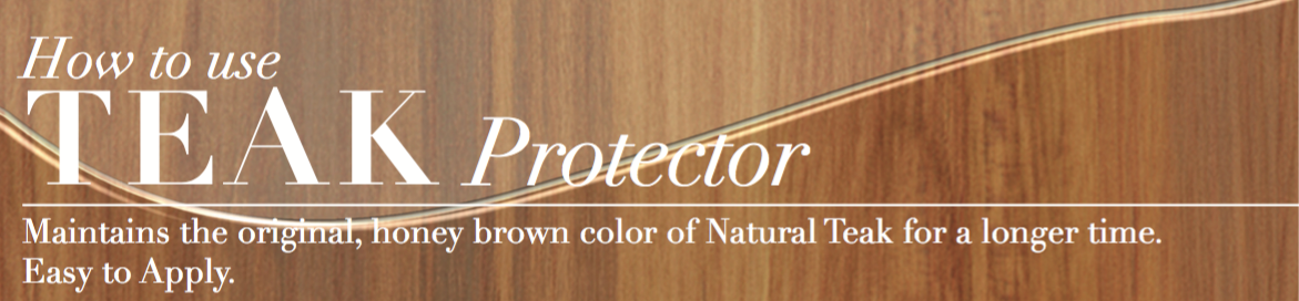 Teak Protector: Maintains the original, honey brown color of Natural Teak for a longer time. Easy to Apply.